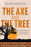 The Axe and the Tree: How Bloody Persecution Sowed the Seeds of New Life in Zimbabwe cover photo