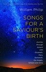 The Songs for a Saviour's Birth: Journey Through Advent with Elizabeth, Mary, Zechariah Angels, Simeon and Anna cover photo
