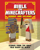 The Unofficial Bible for Minecrafters: Heroes and Villains: Stories from the Bible Told Block by Block cover photo