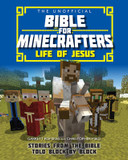 The Unofficial Bible for Minecrafters: Life of Jesus: Stories from the Bible Told Block by Block cover photo