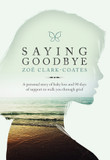 Saying Goodbye: A personal story of baby loss and 90 days of support to walk you through grief