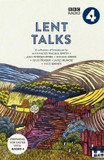 Lent Talks: A Collection of Broadcasts by Nick Baines, Giles Fraser, Bonnie Greer, Alexander McCall Smith, James Runcie and Ann Widdecombe cover photo