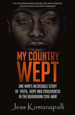My Country Wept: One Man's Incredible Story of Finding Faith, Hope and Forgiveness in the Burundian Civil War cover photo