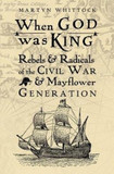 When God was King: Rebels & Radicals of the Civil War & Mayflower Generation [9780745980423]