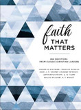 Faith That Matters: 365 Devotions from Classic Christian Leaders cover photo