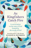As Kingfishers Catch Fire: A Conversation on the Ways of God Formed by the Words of God cover photo