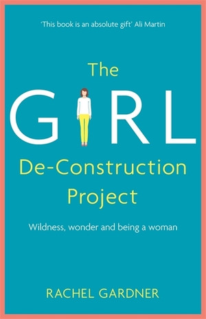 The Girl De-Construction Project: Exploring the wildness and wonder of being a woman cover photo
