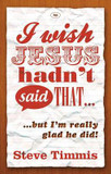 I Wish Jesus Hadn't Said That...: But I'm Really Glad He Did cover photo