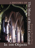 A History of the Music of Bristol Cathedral in 100 Objects cover photo