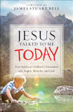 Jesus Talked to Me Today: True Stories of Children's Encounters with Angels, Miracles, and God cover photo