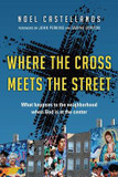 Where the Cross Meets the Street: What Happens to the Neighborhood When God Is at the Center cover photo