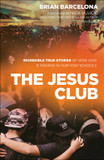 The Jesus Club: Incredible True Stories of How God Is Moving in Our High Schools cover photo