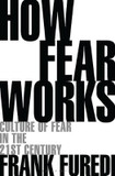How Fear Works: Culture of Fear in the Twenty-First Century cover photo