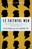 12 Faithful Men: Portraits of Courageous Endurance in Pastoral Ministry cover photo
