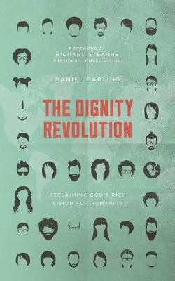 The Dignity Revolution: Reclaiming God's Rich Vision for Humanity cover photo