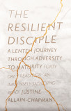 The Resilient Disciple: A Lenten Journey from Adversity to Maturity cover photo