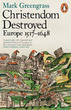 Christendom Destroyed: Europe 1517-1648 cover photo