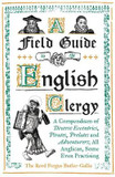 Field Guide to the English Clergy, A: A Compendium of Diverse Eccentrics, Pirates, Prelates and Adventurers; All Anglican, Some Even Practising cover photo