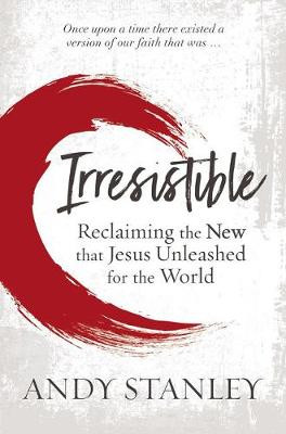 Irresistible: Reclaiming the New that Jesus Unleashed for the World cover photo