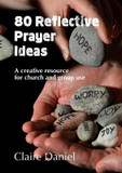 80 Reflective Prayer Ideas: A creative resource for church and group use cover photo