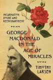 George MacDonald in the Age of Miracles: Incarnation, Doubt, and Reenchantment cover photo