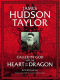 James Hudson Taylor: Called by God Into the Heart of the Dragon [9781782590637]