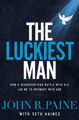 The Luckiest Man: How a Seventeen-Year Battle with ALS Led Me to Intimacy with God cover photo