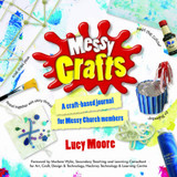 Messy Crafts: A Craft-Based Journal for Messy Church Members cover photo