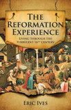 The Reformation Experience: Living Through the Turbulent 16th Century cover photo