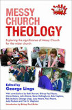 Messy Church Theology: Exploring the Significance of Messy Church for the Wider Church cover photo