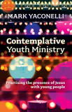 Contemplative Youth Ministry: Practising the Presence of Jesus with Young People cover photo