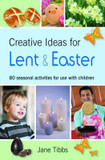 Creative Ideas for Lent & Easter: 80 Seasonal Activities for Use with Children cover photo
