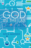 God in the Lab: How Science Enhances Faith cover photo