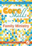 Core Skills for Family Ministry: Developing Key Skills for Church-Based Family Ministry cover photo