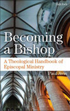 Becoming a Bishop: A Theological Handbook of Episcopal Ministry cover photo