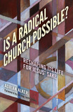 Is a Radical Church Possible?: Reshaping its Life for Jesus' Sake cover photo