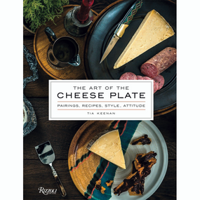 The Art of the Cheese Plate: Pairings, Recipes, Style, Attitude by Tia Keenan | James Anthony Collection