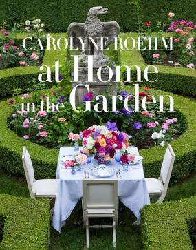 At Home in the Garden by Carolyne Roehm (ISBN 9781101903575)