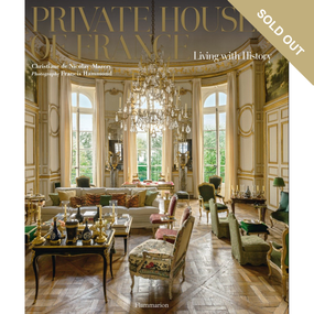 Private Houses of France: Living with History Written by Christiane de Nicolay-Mazery, Photographed by Francis Hammond (ISBN 9782080201645) | James Anthony Collection