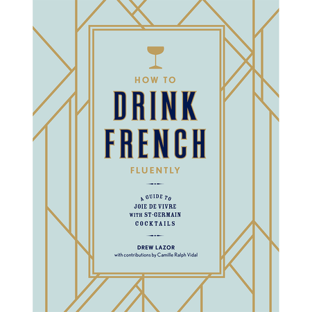 How To Drink French Fluently - A Guide To Joie De Vivre With St-Germain Cocktails   James Anthony Collection