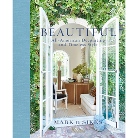 Beautiful: All-American Decorating and Timeless Style By Mark D. Sikes | James Anthony Collection