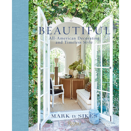 Beautiful: All-American Decorating and Timeless Style By Mark D. Sikes   James Anthony Collection