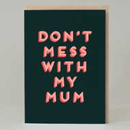 """Don't mess with my mum"" Card"