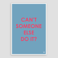 """Can Someone Else Do It"" Print"