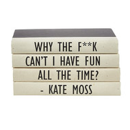"E Lawrence 4 Vol Kate Moss Quote - ""Why The F**K Can'T I Have Fun All The Time"""