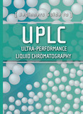 Beginners Guide to UPLC - Ultra-Performance Liquid Chromatography