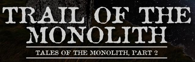 Trail of the Monolith - Miskatonic Repository