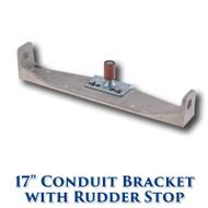 """17"""" Conduit Bracket with Rudderstop"""