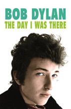 Bob Dylan - The Day I Was There (Paperback Book)