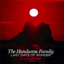 The Handsome Family - Last Days Of Wonder (CD)